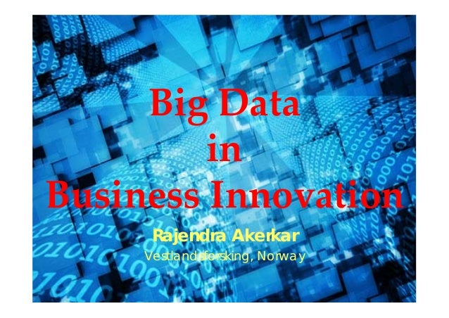 Big Data in  Business Innovation Rajendra Akerkar Vestlandsforsking, Norway