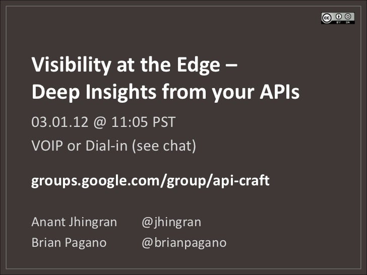 Visibility at the Edge –Deep Insights from your APIs03.01.12 @ 11:05 PSTVOIP or Dial-in (see chat)groups.google.com/group/...