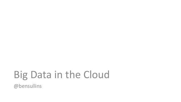 Big Data in the Cloud @bensullins