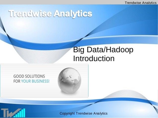 Trendwise AnalyticsCopyright Trendwise AnalyticsBig Data/HadoopIntroduction