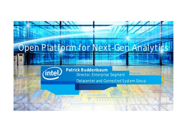Open Platform for Next-Gen Analytics           Patrick Buddenbaum               Director, Enterprise Segment              ...