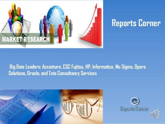 Reports Corner  Big Data Leaders: Accenture, CSC Fujitsu, HP, Informatica, Mu Sigma, Opera Solutions, Oracle, and Tata Con...
