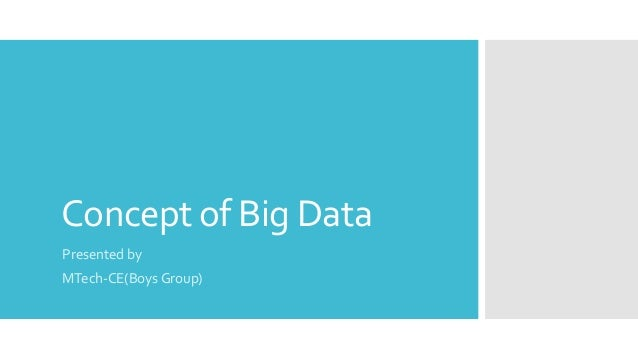 Concept of Big Data Presented by MTech-CE(Boys Group)
