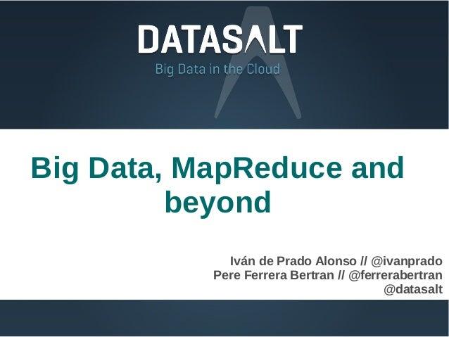 Big Data, MapReduce and         beyond             Iván de Prado Alonso // @ivanprado           Pere Ferrera Bertran // @f...