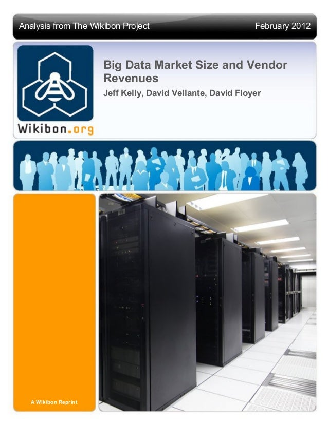 Analysis from The Wikibon Project                            February 2012                       Big Data Market Size and ...