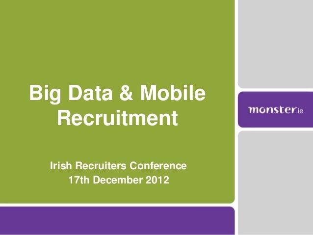 Big Data and Mobile Recruitment - Irish Recruiters Conf Dec 2012