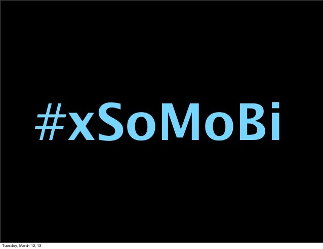 #xSoMoBiTuesday, March 12, 13