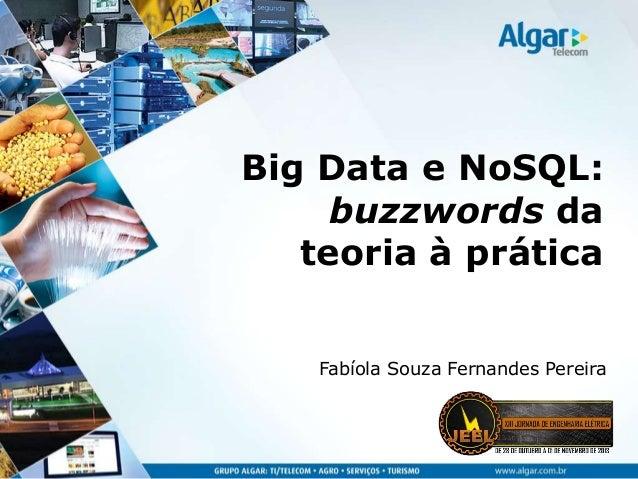 Big Data e NoSQL: buzzwords da teoria à prática Fabíola Souza Fernandes Pereira