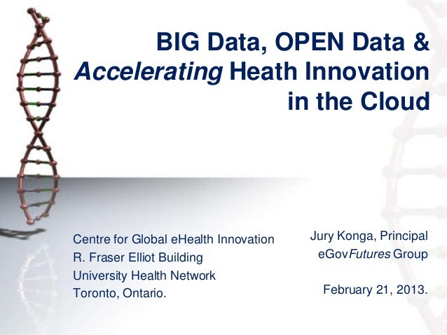 BIG Data, OPEN Data &Accelerating Heath Innovation                 in the CloudCentre for Global eHealth Innovation   Jury...