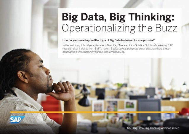 Big Data, Big Thinking: Operationalizing the Buzz How do you move beyond the hype of Big Data to deliver its true promise?...