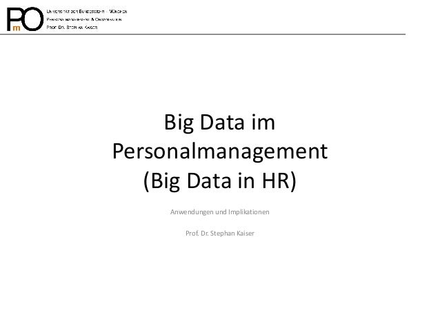 Big Data im Personalmanagement (Big Data in HR)  Anwendungen und Implikationen  Prof. Dr. Stephan Kaiser