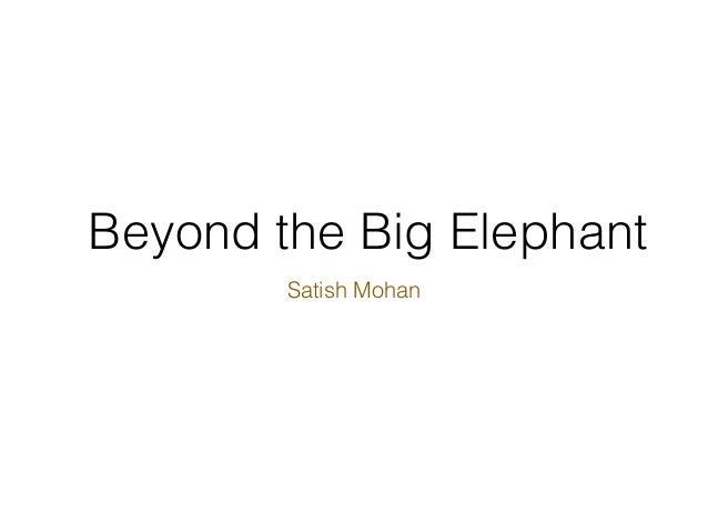 Beyond the Big Elephant Satish Mohan