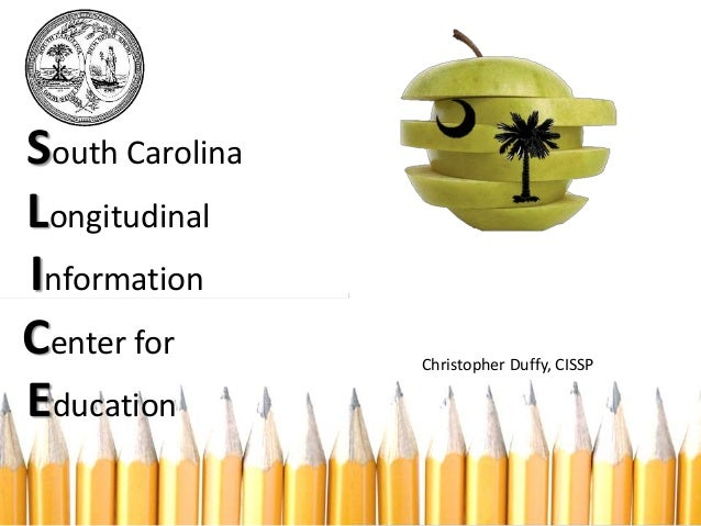 South Carolina Longitudinal Information Center for Education Christopher Duffy, CISSP
