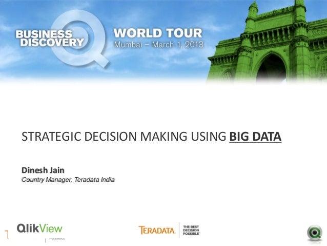 STRATEGIC DECISION MAKING USING BIG DATADinesh JainCountry Manager, Teradata India