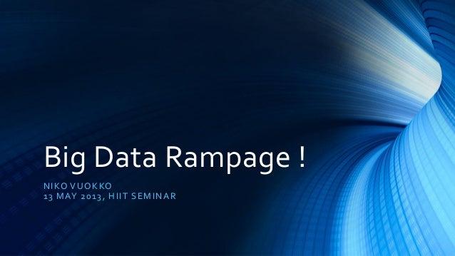 Big Data Rampage !NIKO VUOKKO13 MAY 2013, HIIT SEMINAR