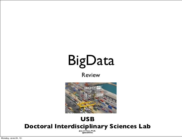 BigDataReviewUSBDoctoral Interdisciplinary Sciences LabJose A Vivas, Ph.D.@josealivivasMonday, June 24, 13