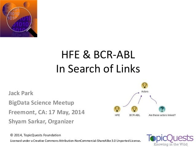 HFE & BCR-ABL In Search of Links © 2014, TopicQuests Foundation Licensed under a Creative Commons Attribution-NonCommercia...