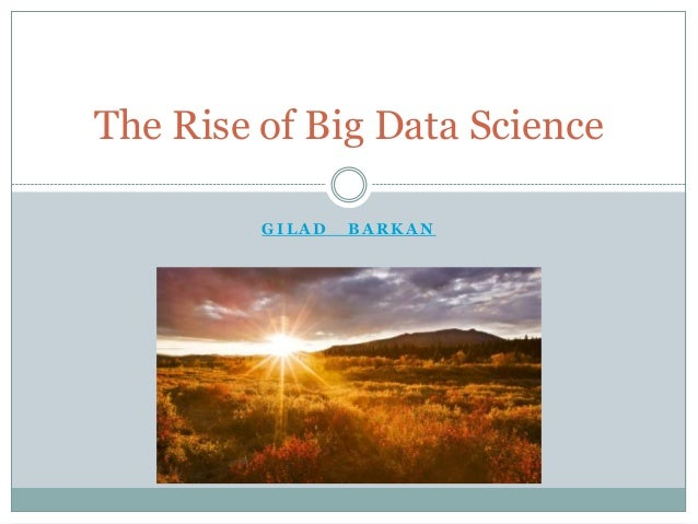 The Rise of Big Data Science GILAD  BARKAN