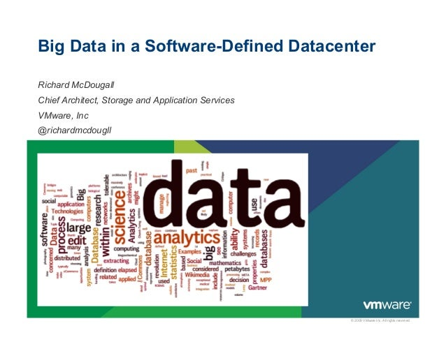 Big Data in a Software-Defined DatacenterRichard McDougallChief Architect, Storage and Application ServicesVMware, Inc@ric...