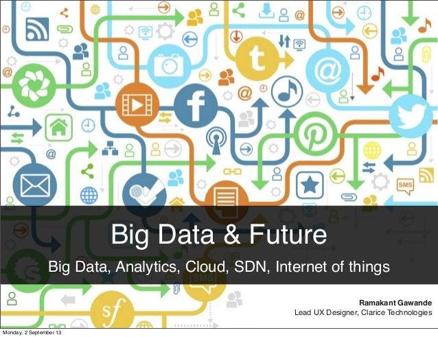 Big Data & Future Big Data, Analytics, Cloud, SDN, Internet of things Ramakant Gawande Lead UX Designer, Clarice Technolog...