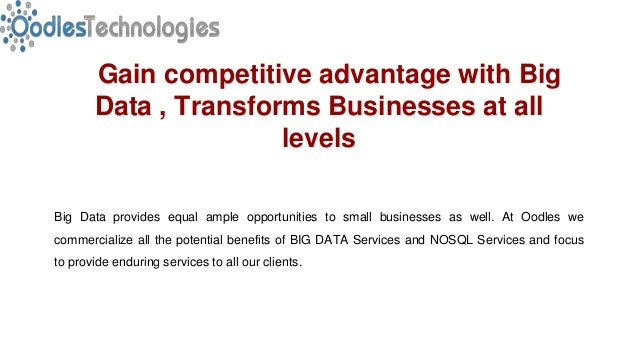 Gain competitive advantage with Big Data , Transforms Businesses at all levels Big Data provides equal ample opportunities...