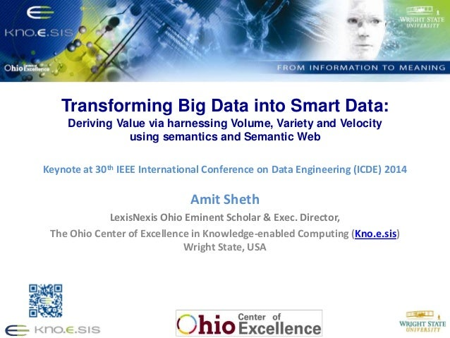 TRANSFORMING BIG DATA INTO SMART DATA: Deriving Value via Harnessing Volume, Variety, and Velocity using Semantic Techniques and Technologies