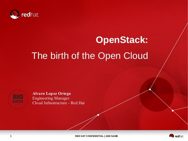 OpenStack: The birth of the Open Cloud  Alvaro Lopez Ortega Engineering Manager Cloud Infrastructure - Red Hat  1  RED HAT...
