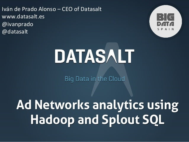Iván  de  Prado  Alonso  –  CEO  of  Datasalt   www.datasalt.es   @ivanprado   @datasalt    Ad Netwo...