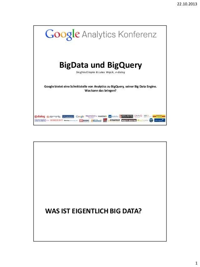 22.10.2013  BigData und BigQuery Siegfried Stepke & Lukas Wojcik, e-dialog  Google bietet eine Schnittstelle von Analytics...