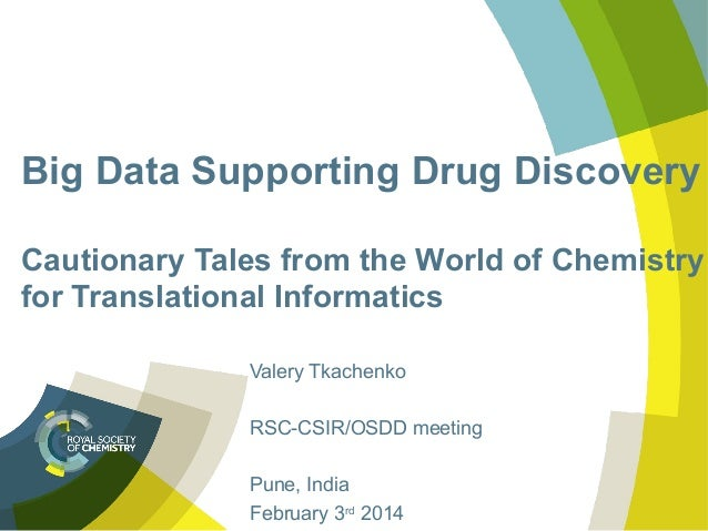 Big Data Supporting Drug Discovery Cautionary Tales from the World of Chemistry for Translational Informatics Valery Tkach...