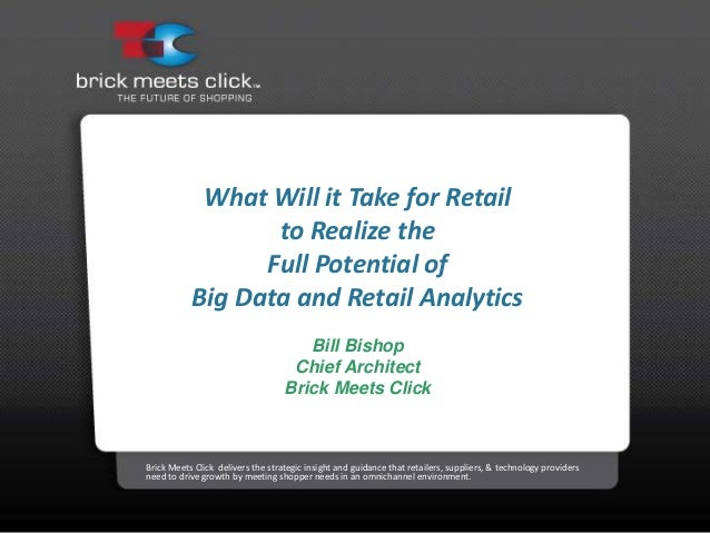 What Will it Take for Retail to Realize the Full Potential of Big Data and Retail Analytics Bill Bishop Chief Architect Br...