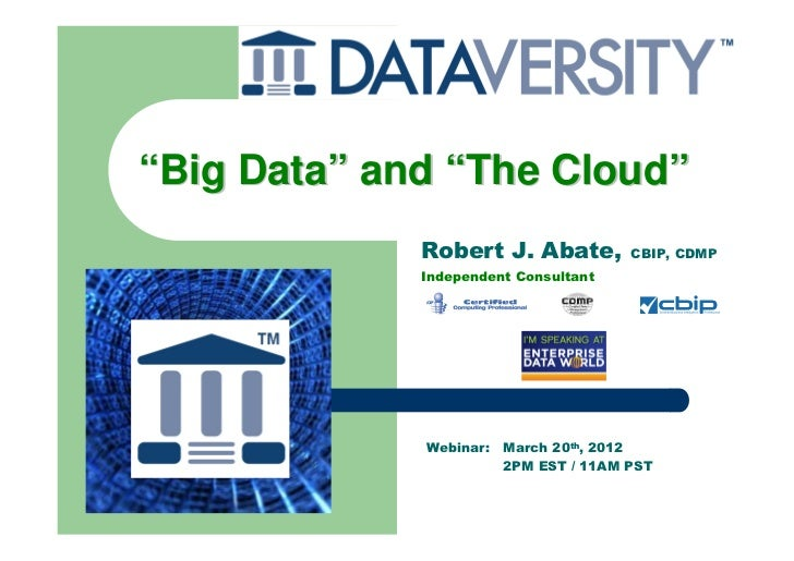 """Big Data"" and ""The Cloud""             Robert J. Abate,          CBIP, CDMP             Independent Consultant            ..."