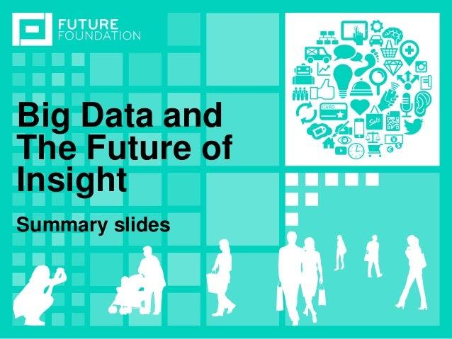 INSERT IMAGEBig Data and The Future of Insight Summary slides
