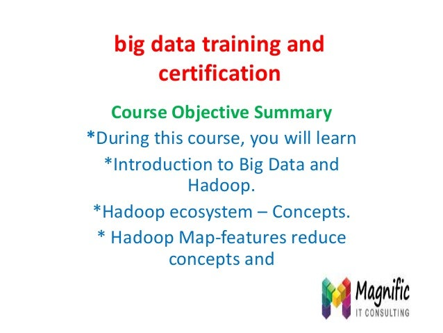 big data training and certification Course Objective Summary *During this course, you will learn *Introduction to Big Data...