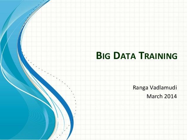 BIG  DATA  TRAINING   Ranga  Vadlamudi   March  2014