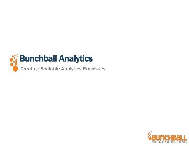 Bunchball AnalyticsCreating Scalable Analytics Processes