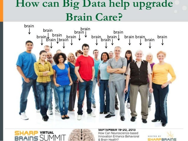 How can Big Data help upgrade Brain Care? brain brain brain brain brain brain brain brain brain brain brain brain brain br...