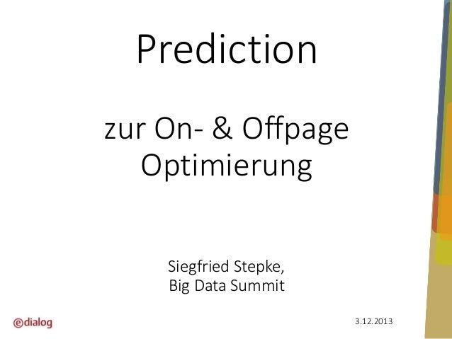 Prediction zur On- & Offpage Optimierung Siegfried Stepke, Big Data Summit 3.12.2013