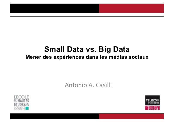 Small Data vs. Big DataMener des expériences dans les médias sociaux              Antonio A. Casilli