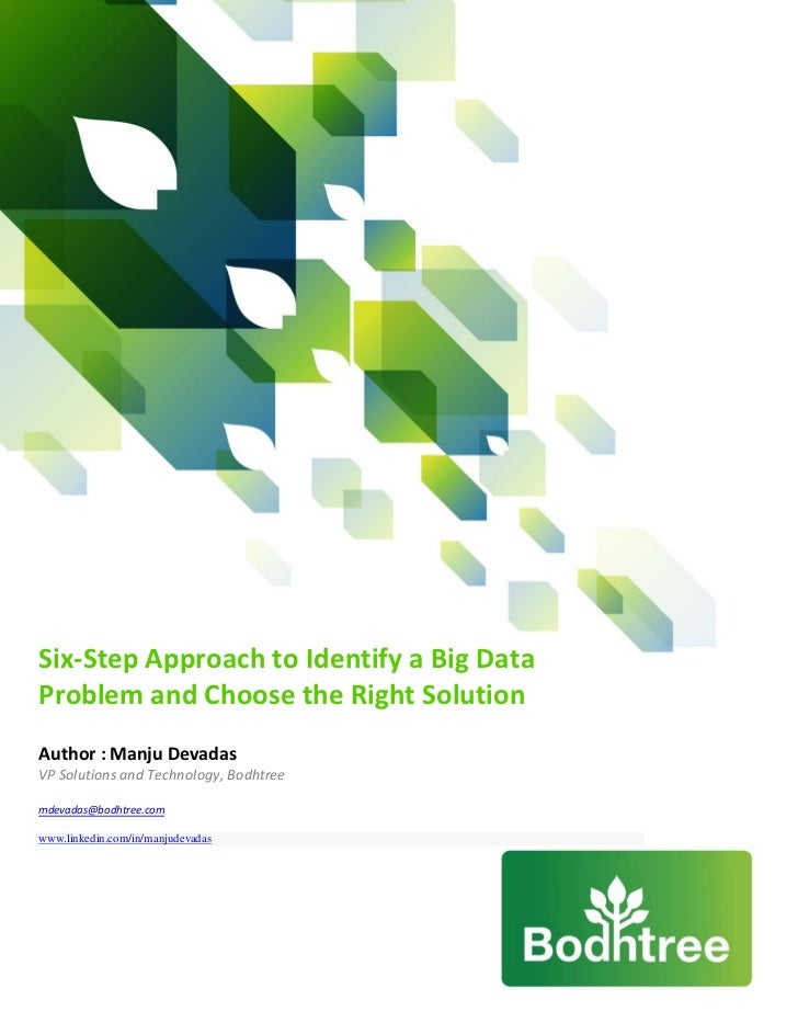 Six-Step Approach to Identify a Big DataProblem and Choose the Right SolutionAuthor : Manju DevadasVP Solutions and Techno...