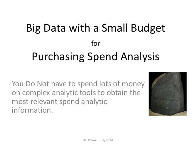 Big Data with a Small Budget for Purchasing Spend Analysis You Do Not have to spend lots of money on complex analytic tool...