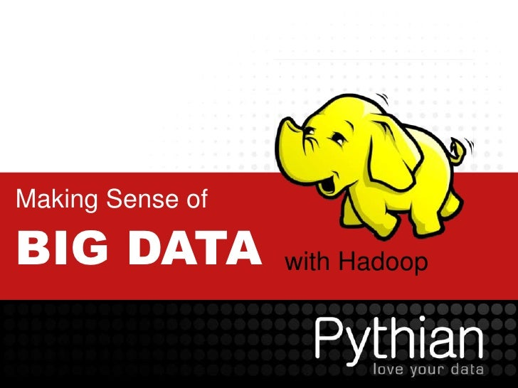 Making Sense of Big data with Hadoop