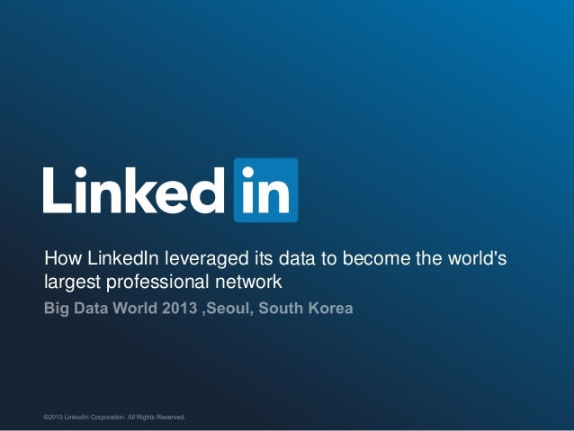 Big Data World 2013 - How LinkedIn leveraged its data to become the world's largest professional network