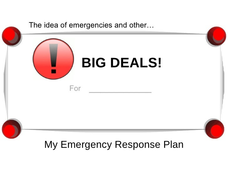 BIG DEALS! My Emergency Response Plan The idea of emergencies and other…  For   ___________