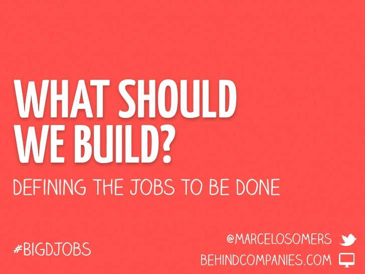 What Should We Build? Defining the Jobs to be Done