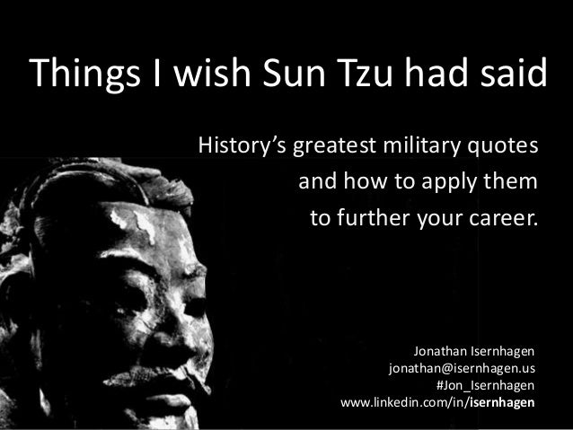 Things I Wish Sun Tzu Had Said:  History's greatest military quotes and how to apply them to further your career.