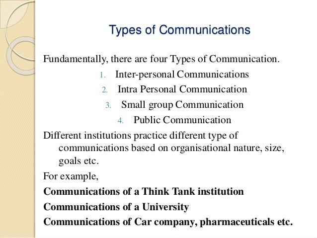 diffrent types of communication Essential types of organizational communication a communication according to organisational structure: 1 formal communication: such a communication is that which is associated with the formal organisation structure and the official status or the position of the communicator and the receiver.