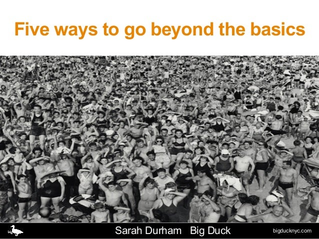 bigducknyc.comFive ways to go beyond the basicsSarah Durham Big Duck