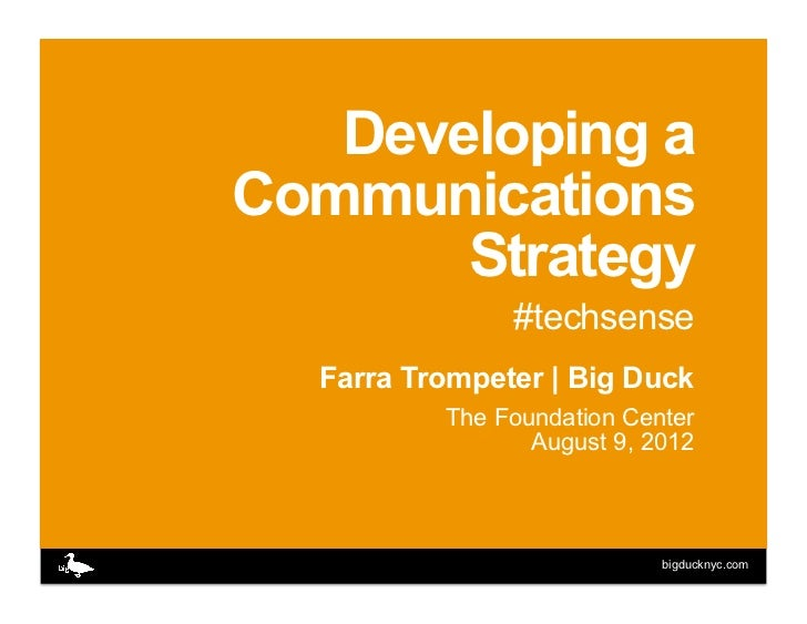 Developing aCommunications       Strategy               #techsense  Farra Trompeter | Big Duck          The Foundation Cen...
