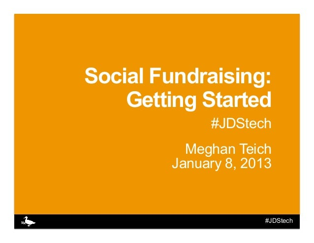 Social Fundraising:    Getting Started             #JDStech          Meghan Teich        January 8, 2013                  ...